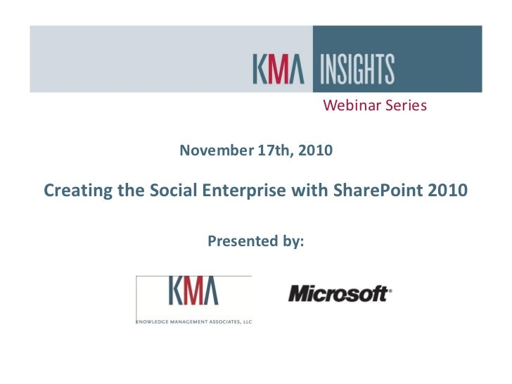 Webinar Series                  November 17th, 2010  Creating the Social Enterprise with SharePoint 2010                  ...