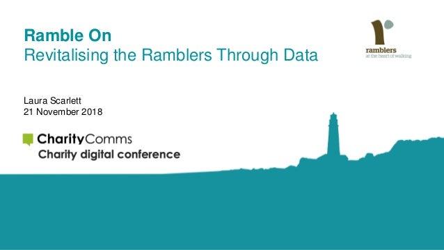 Ramble On Revitalising the Ramblers Through Data Laura Scarlett 21 November 2018