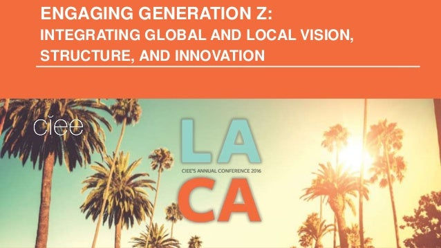 ENGAGING GENERATION Z: INTEGRATING GLOBAL AND LOCAL VISION, STRUCTURE, AND INNOVATION