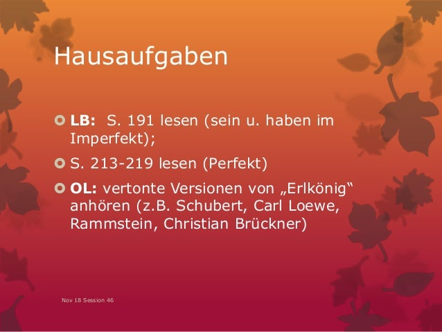 """Hausaufgaben  LB: S. 191 lesen (sein u. haben im Imperfekt);  S. 213-219 lesen (Perfekt)  OL: vertonte Versionen von """"E..."""