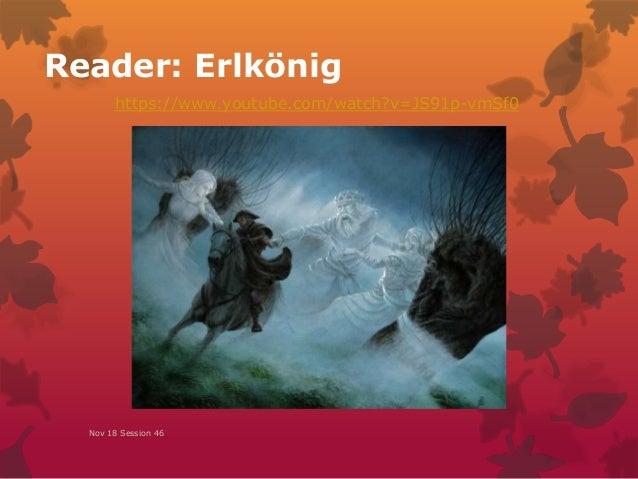 Reader: Erlkönig Nov 18 Session 46 https://www.youtube.com/watch?v=JS91p-vmSf0