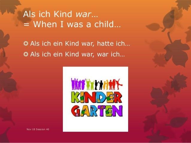 Als ich Kind war… = When I was a child…  Als ich ein Kind war, hatte ich…  Als ich ein Kind war, war ich… Nov 18 Session...