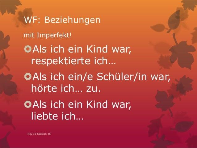 WF: Beziehungen mit Imperfekt! Als ich ein Kind war, respektierte ich… Als ich ein/e Schüler/in war, hörte ich… zu. Als...