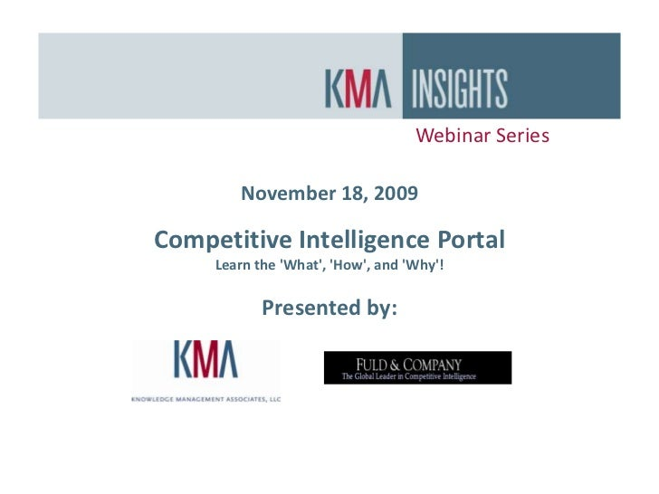 Webinar Series<br />November 18, 2009<br />Competitive Intelligence Portal<br />Learn the 'What', 'How&apos...