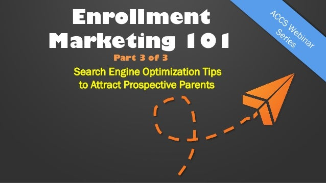 Enrollment Marketing 101 Part 3 of 3  Search Engine Optimization Tips to Attract Prospective Parents