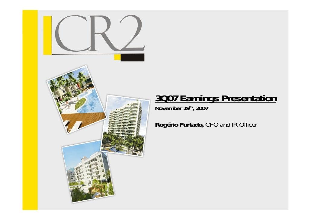3Q07 Earnings PresentationNovember 19th, 2007Rogério Furtado, CFO and IR Officer