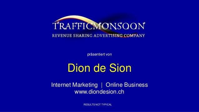 RESULTS NOT TYPICAL präsentiert von Dion de Sion Internet Marketing | Online Business www.diondesion.ch