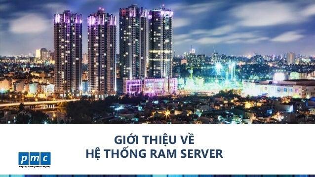 www.pmcweb.vn GIỚI THIỆU VỀ HỆ THỐNG RAM SERVER