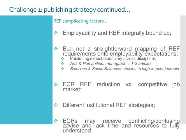 Challenge1: publishing strategy continued… REF complicating factors…  Employability and REF integrally bound up;  But: n...