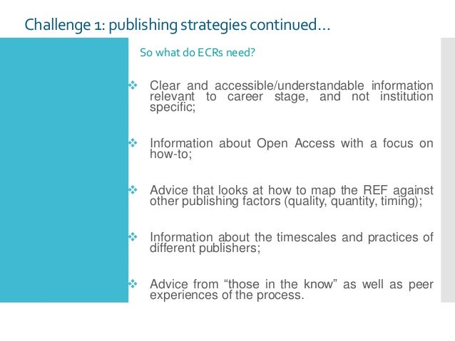 Challenge1: publishing strategies continued… So what do ECRs need?  Clear and accessible/understandable information relev...