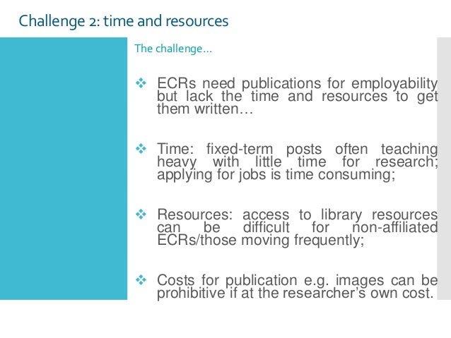 Challenge2: time and resources The challenge…  ECRs need publications for employability but lack the time and resources t...