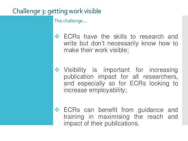Challenge 3: getting work visible The challenge…  ECRs have the skills to research and write but don't necessarily know h...