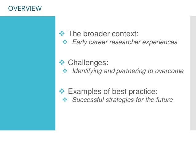 OVERVIEW  The broader context:  Early career researcher experiences  Challenges:  Identifying and partnering to overco...