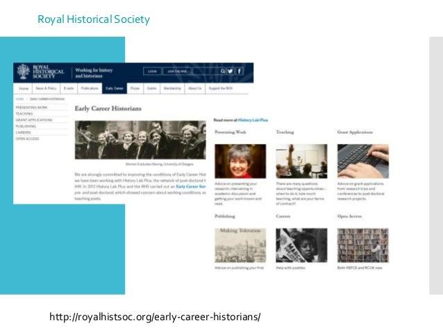 Royal Historical Society http://royalhistsoc.org/early-career-historians/