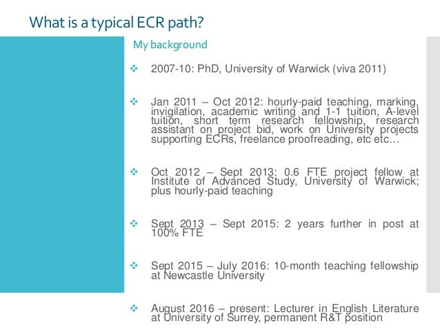 What is a typical ECR path? My background  2007-10: PhD, University of Warwick (viva 2011)  Jan 2011 – Oct 2012: hourly-...