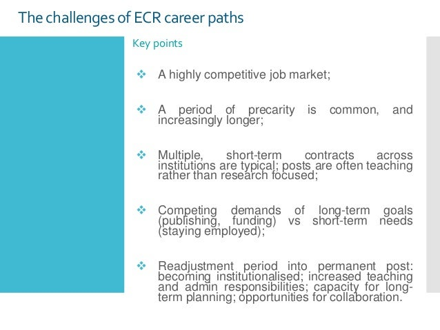 Thechallenges of ECRcareerpaths Key points  A highly competitive job market;  A period of precarity is common, and incre...
