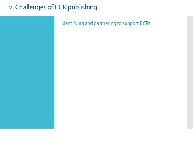2.Challenges of ECRpublishing Identifying and partnering to support ECRs