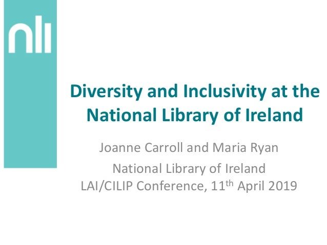 Diversity and Inclusivity at the National Library of Ireland Joanne Carroll and Maria Ryan National Library of Ireland LAI...