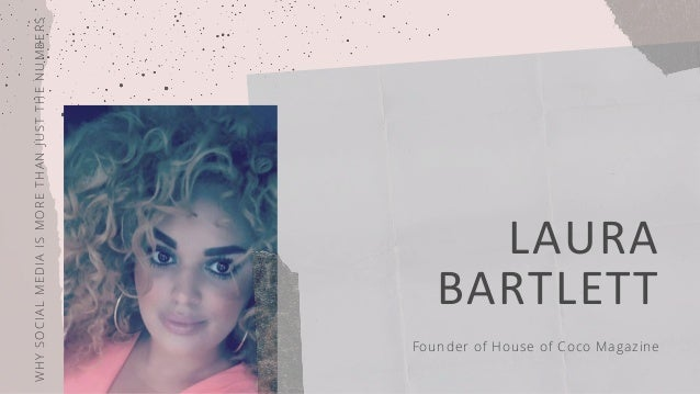 WHYSOCIALMEDIAISMORETHANJUSTTHENUMBERS LAURA BARTLETT Founder of House of Coco Magazine
