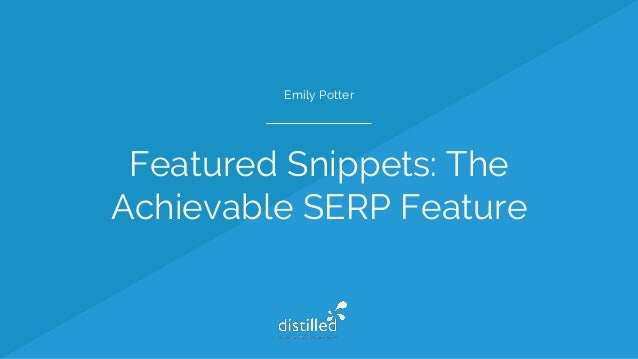Featured Snippets: The Achievable SERP Feature Emily Potter