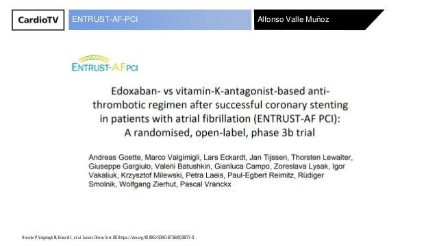 Alfonso Valle MuñozENTRUST-AF-PCI Vranckx P, Valgimigli M, Eckardt L, et al. Lancet. Online first. DOI:https://doi.org/10....