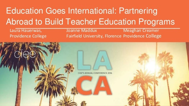 Education Goes International: Partnering Abroad to Build Teacher Education Programs Laura Hauerwas, Joanne Maddux Meaghan ...