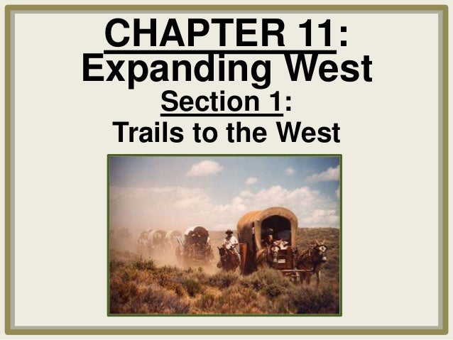 CHAPTER 11: Expanding West Section 1: Trails to the West