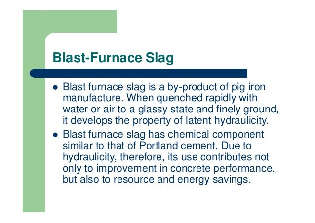 Blast Furnace Slag Properties : Wan brief intro use of mineral admixture in concrete