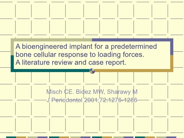 A bioengineered implant for a predetermined bone cellular response to loading forces.  A literature review and case report...