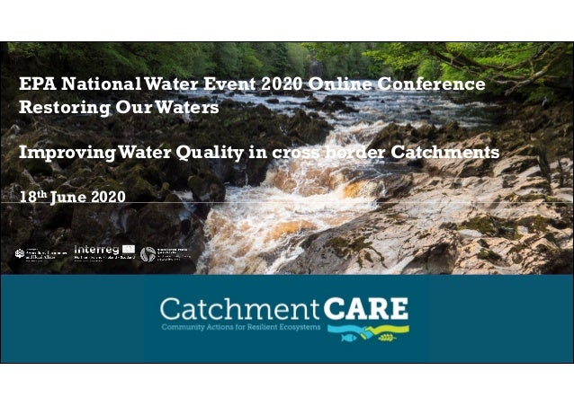 EPA NationalWater Event 2020 Online Conference Restoring Our Waters ImprovingWater Quality in cross border Catchments 18th...