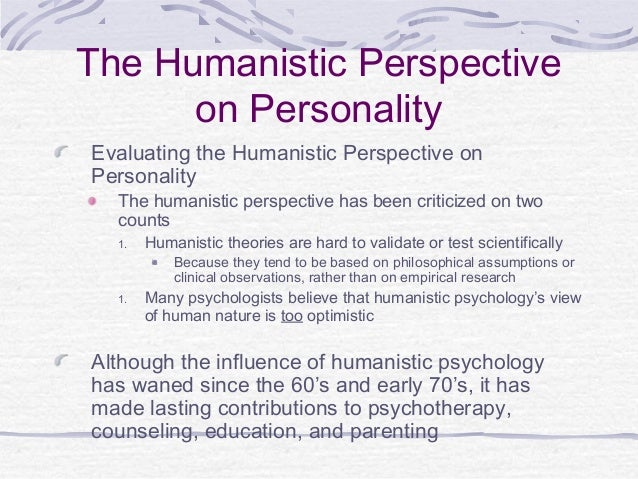 biological and humanistic approach to personality Biological and humanistic approaches to personality - part 3 - psychology essay example in the following, the author will discuss and analyze the biological and humanistic approaches to personality - biological and humanistic approaches to personality introduction maslow's hierarchy of needs will be discussed and examined.