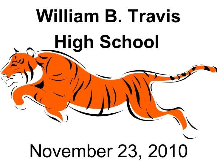 William B. Travis  High School   October 6, 2010 William B. Travis High School   November 23, 2010