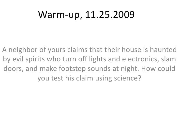 Warm-up, 11.25.2009<br />A neighbor of yours claims that their house is haunted by evil spirits who turn off lights and el...