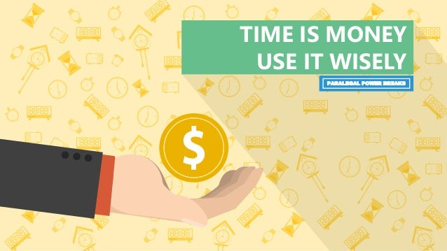 TIME IS MONEY USE IT WISELY PARALEGAL POWER BREAKS