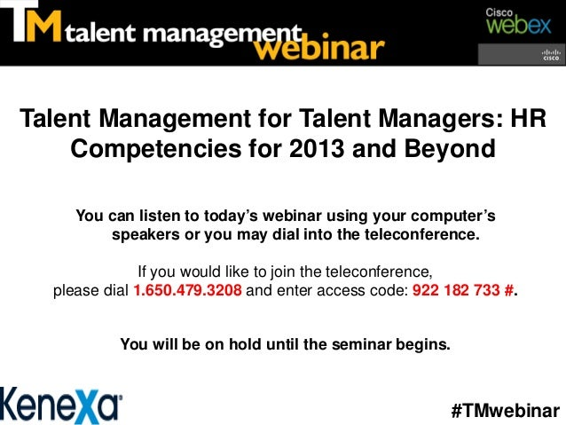 Talent Management for Talent Managers: HR    Competencies for 2013 and Beyond     You can listen to today's webinar using ...
