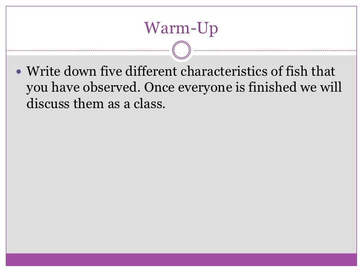 Warm-Up Write down five different characteristics of fish that you have observed. Once everyone is finished we will discu...