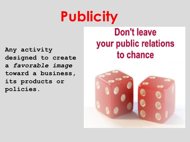 Any activity designed to create a  favorable image  toward a business, its products or policies. Publicity