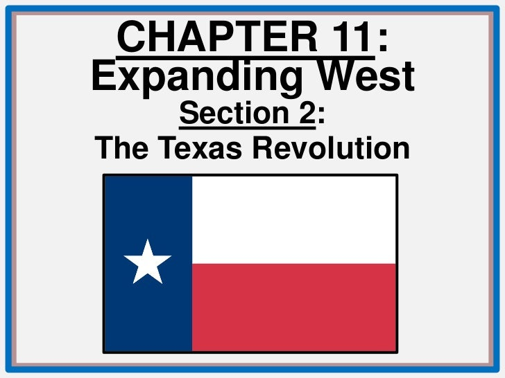 CHAPTER 11:Expanding West     Section 2:The Texas Revolution