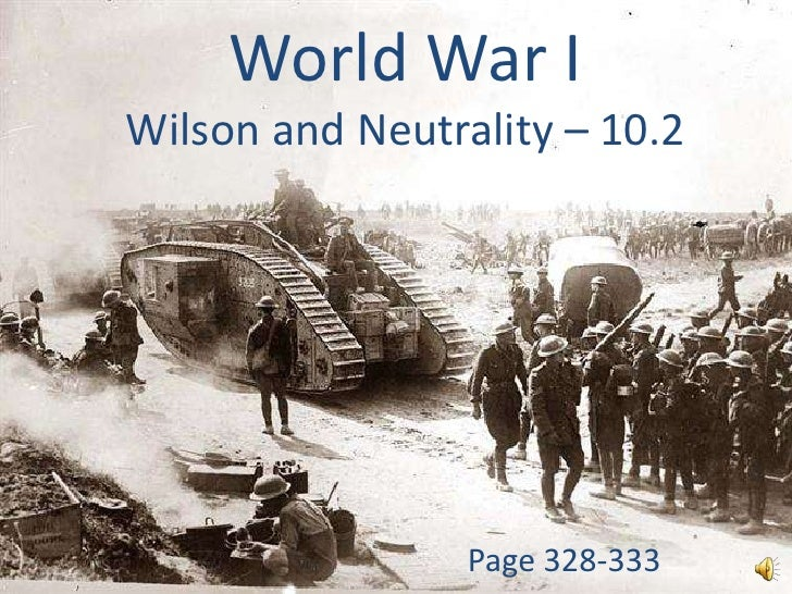 World War IWilson and Neutrality – 10.2<br />Page 328-333<br />