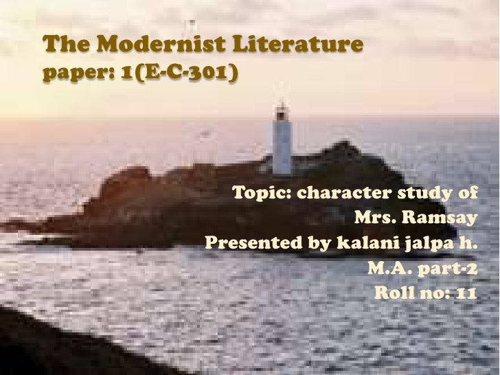 The Modernist Literaturepaper: 1(E-C-301)<br />Topic: character study of <br />Mrs. Ramsay<br />Presented by kalani jalpa ...