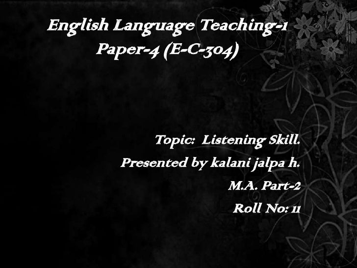 English Language Teaching-1Paper-4 (E-C-304)<br />Topic:  Listening Skill.<br />Presented by kalani jalpa h.<br />M.A. Par...