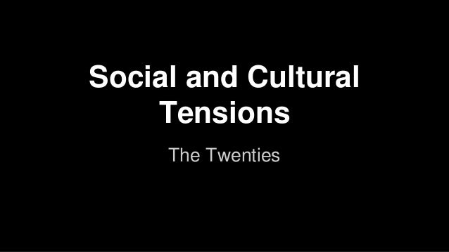 Social and Cultural Tensions The Twenties
