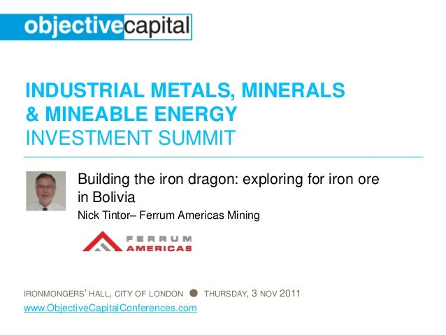 INDUSTRIAL METALS, MINERALS & MINEABLE ENERGY INVESTMENT SUMMIT IRONMONGERS' HALL, CITY OF LONDON ● THURSDAY, 3 NOV 2011 w...