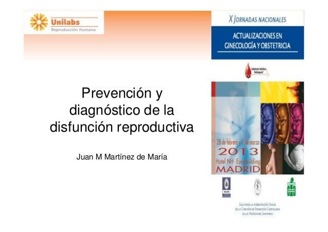 Prevención y   diagnóstico de ladisfunción reproductiva    Juan M Martínez de María