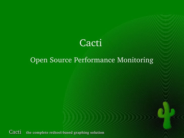 Cacti           Open Source Performance Monitoring     Cacti   the complete rrdtool­based graphing solution