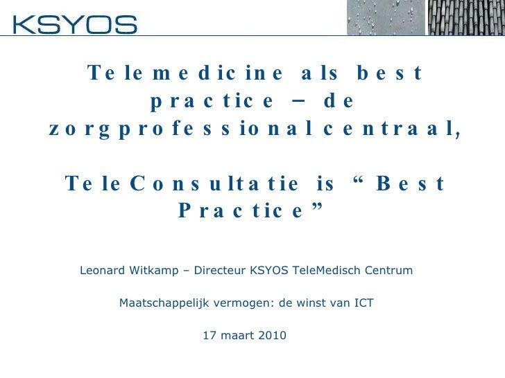 """Telemedicine als best practice – de zorgprofessional centraal, TeleConsultatie is """"Best Practice"""" Leonard Witkamp– Direct..."""