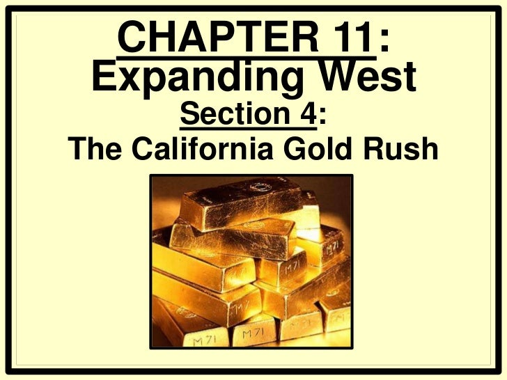 CHAPTER 11: Expanding West       Section 4:The California Gold Rush