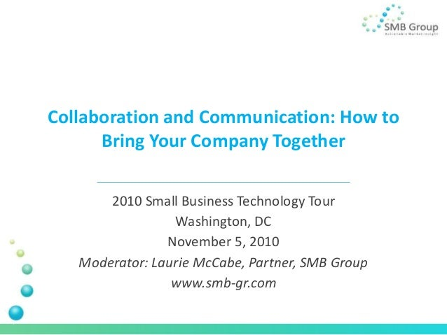 Collaboration and Communication: How to Bring Your Company Together 2010 Small Business Technology Tour Washington, DC Nov...