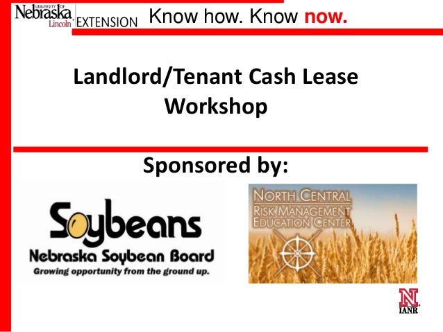 Know how. Know now.  Landlord/Tenant Cash Lease Workshop Sponsored by:  Please Thank our sponsors!  The Nebraska Soybean B...