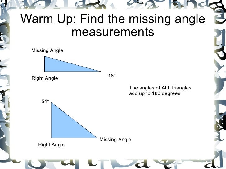 Warm Up: Find the missing angle        measurements  Missing Angle      Right Angle        18°                            ...